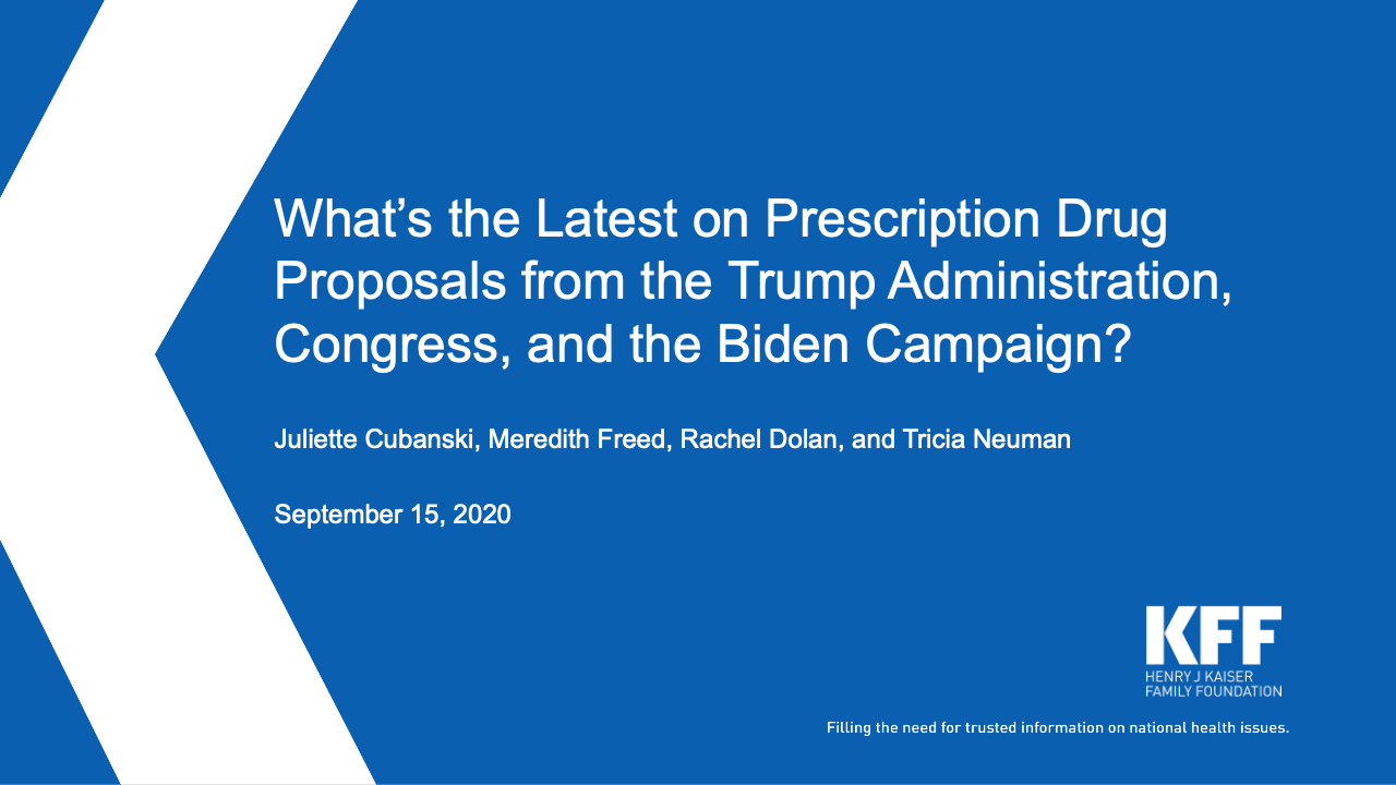 What's the Latest on Prescription Drug Proposals from the Trump Administration, Congress, and the Biden Campaign?
